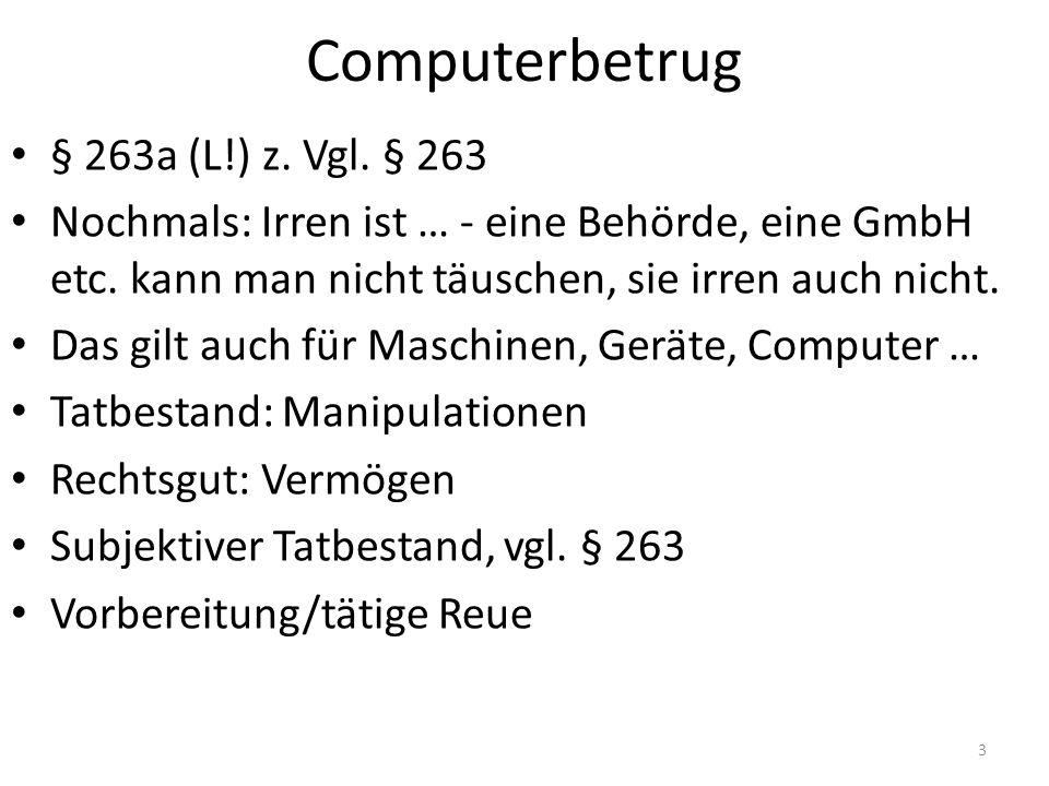 Computerbetrug § 263a (L!) z. Vgl. § 263 Nochmals: Irren ist … - eine Behörde, eine GmbH etc. kann man nicht täuschen, sie irren auch nicht. Das gilt