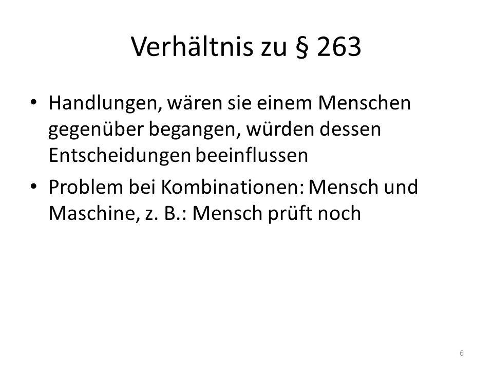 Verhältnis zu § 263 Handlungen, wären sie einem Menschen gegenüber begangen, würden dessen Entscheidungen beeinflussen Problem bei Kombinationen: Mens