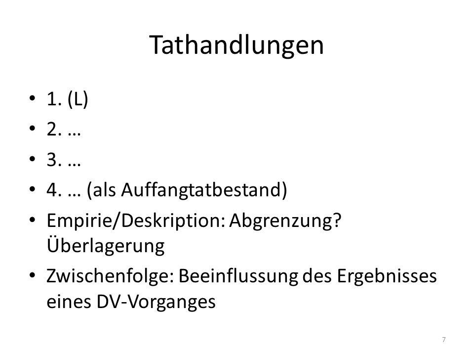 Tathandlungen 1. (L) 2. … 3. … 4. … (als Auffangtatbestand) Empirie/Deskription: Abgrenzung? Überlagerung Zwischenfolge: Beeinflussung des Ergebnisses