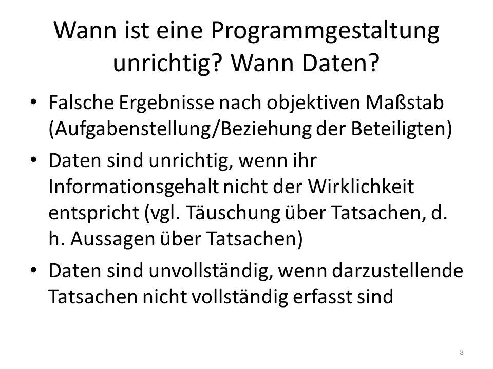 Wann ist eine Programmgestaltung unrichtig? Wann Daten? Falsche Ergebnisse nach objektiven Maßstab (Aufgabenstellung/Beziehung der Beteiligten) Daten