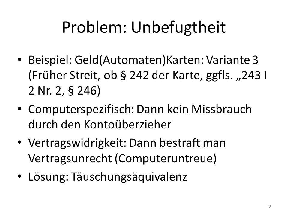 """Problem: Unbefugtheit Beispiel: Geld(Automaten)Karten: Variante 3 (Früher Streit, ob § 242 der Karte, ggfls. """"243 I 2 Nr. 2, § 246) Computerspezifisch"""