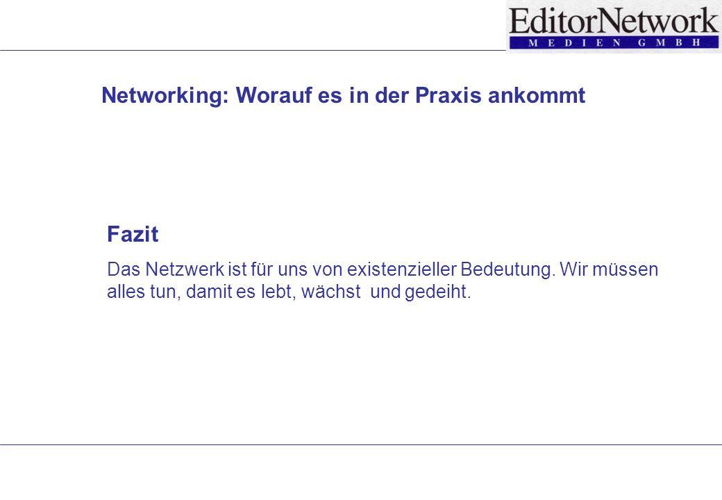 Networking: Worauf es in der Praxis ankommt Fazit Das Netzwerk ist für uns von existenzieller Bedeutung.