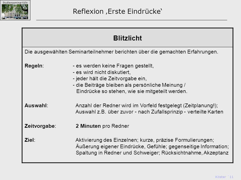 Köster `11 Studienseminar Köln Reflexion 'Erste Eindrücke' Blitzlicht Die ausgewählten Seminarteilnehmer berichten über die gemachten Erfahrungen.