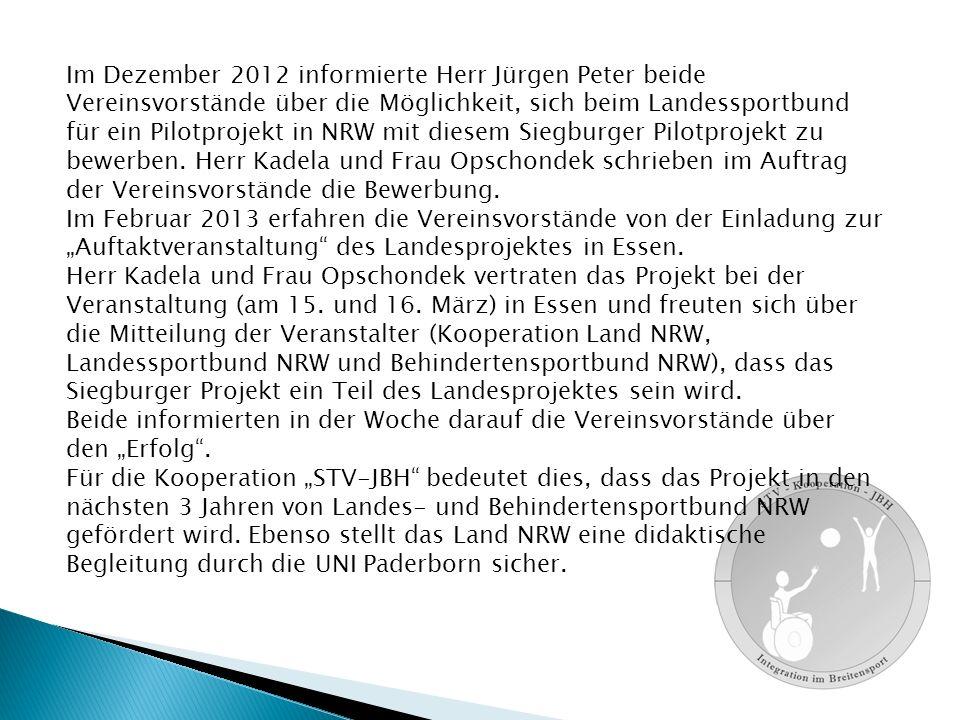 Im Dezember 2012 informierte Herr Jürgen Peter beide Vereinsvorstände über die Möglichkeit, sich beim Landessportbund für ein Pilotprojekt in NRW mit diesem Siegburger Pilotprojekt zu bewerben.