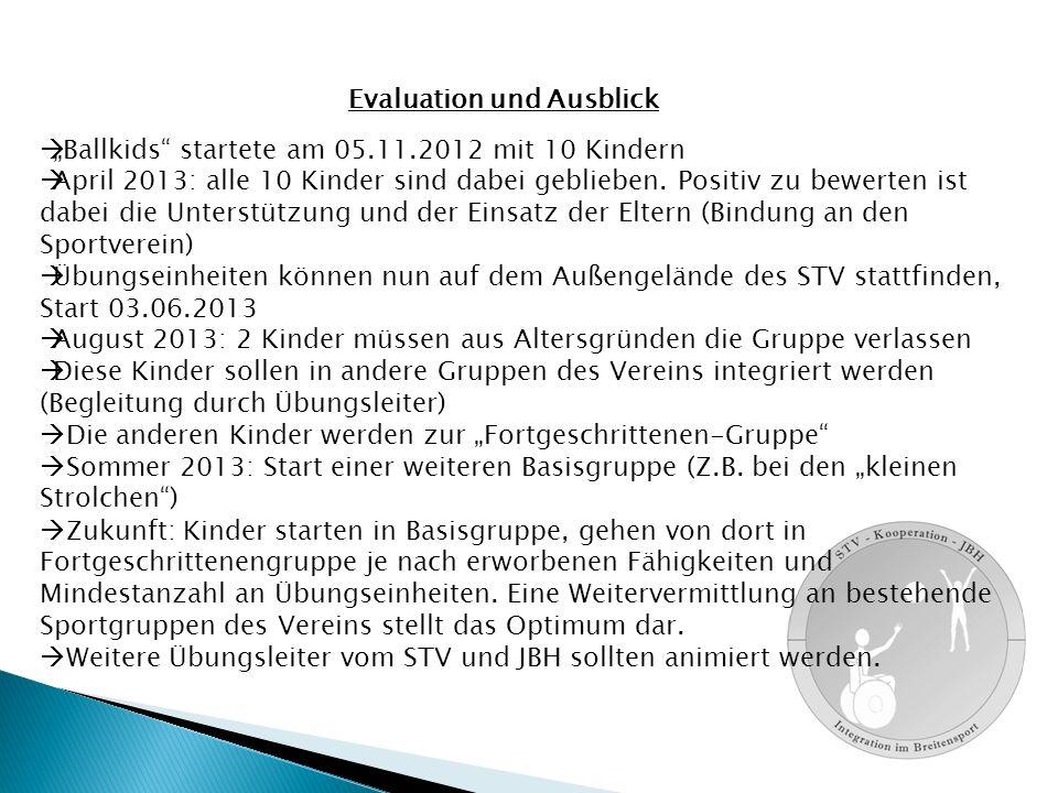 """Evaluation und Ausblick  """"Ballkids startete am 05.11.2012 mit 10 Kindern  April 2013: alle 10 Kinder sind dabei geblieben."""