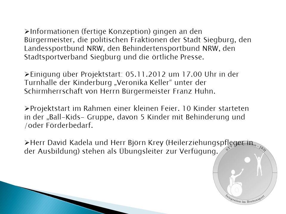  Informationen (fertige Konzeption) gingen an den Bürgermeister, die politischen Fraktionen der Stadt Siegburg, den Landessportbund NRW, den Behindertensportbund NRW, den Stadtsportverband Siegburg und die örtliche Presse.