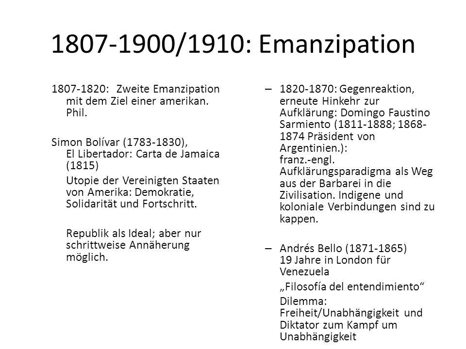1807-1900/1910: Emanzipation 1807-1820: Zweite Emanzipation mit dem Ziel einer amerikan. Phil. Simon Bolívar (1783-1830), El Libertador: Carta de Jama