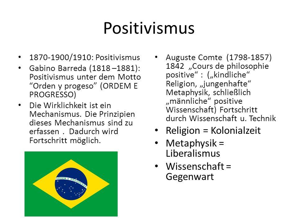 """Positivismus 1870-1900/1910: Positivismus Gabino Barreda (1818 –1881): Positivismus unter dem Motto """"Orden y progeso"""" (ORDEM E PROGRESSO) Die Wirklich"""