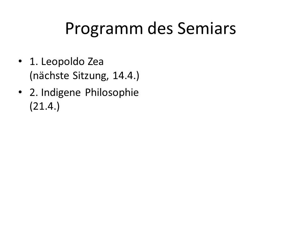 Programm des Semiars 1. Leopoldo Zea (nächste Sitzung, 14.4.) 2. Indigene Philosophie (21.4.)