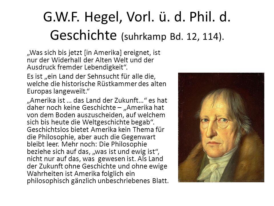 """G.W.F. Hegel, Vorl. ü. d. Phil. d. Geschichte (suhrkamp Bd. 12, 114). """"Was sich bis jetzt [in Amerika] ereignet, ist nur der Widerhall der Alten Welt"""
