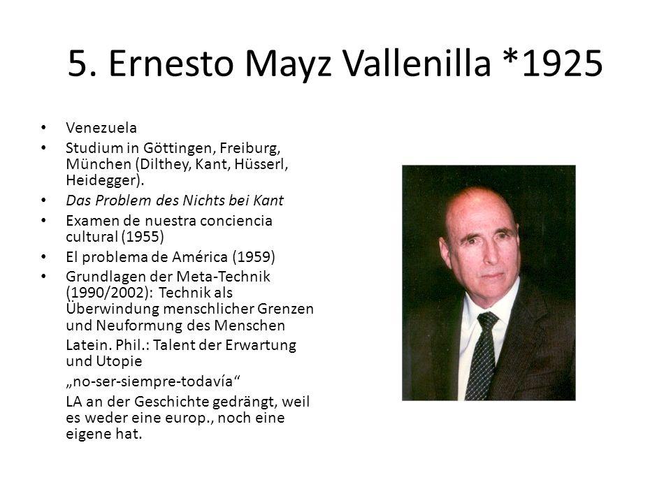 5. Ernesto Mayz Vallenilla *1925 Venezuela Studium in Göttingen, Freiburg, München (Dilthey, Kant, Hüsserl, Heidegger). Das Problem des Nichts bei Kan