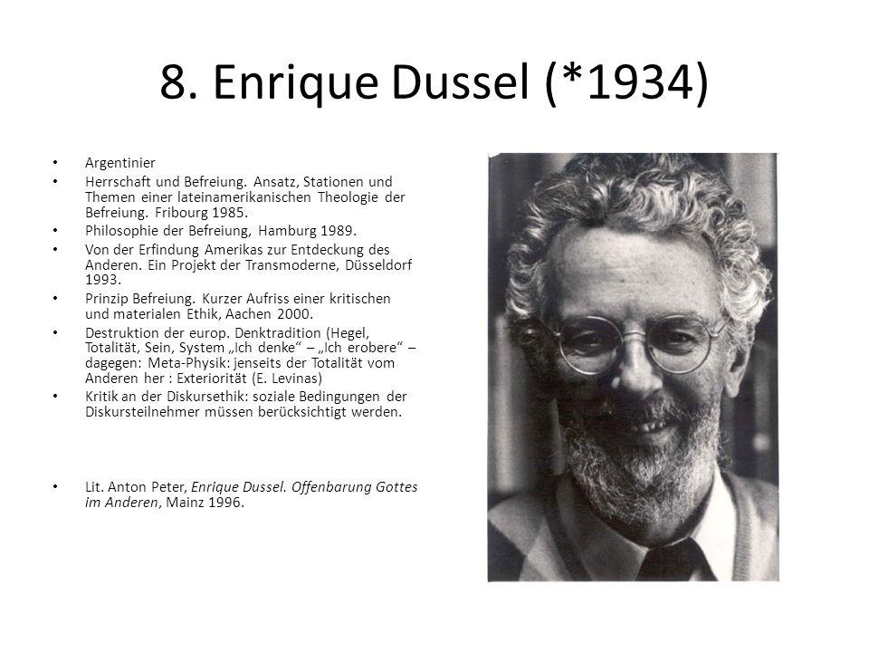 8. Enrique Dussel (*1934) Argentinier Herrschaft und Befreiung. Ansatz, Stationen und Themen einer lateinamerikanischen Theologie der Befreiung. Fribo