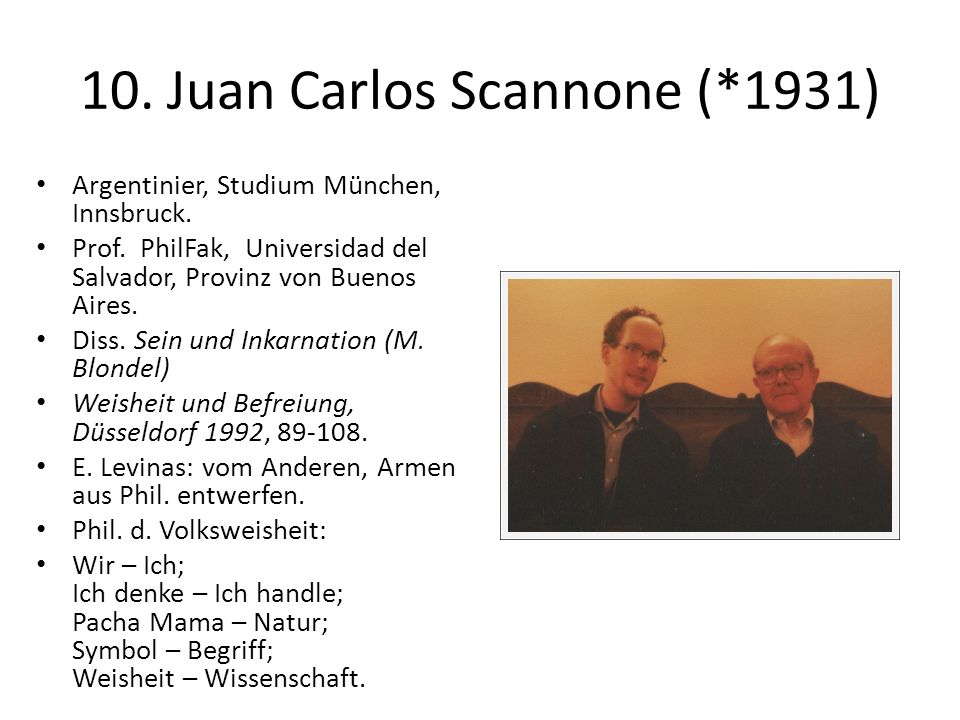 10. Juan Carlos Scannone (*1931) Argentinier, Studium München, Innsbruck. Prof. PhilFak, Universidad del Salvador, Provinz von Buenos Aires. Diss. Sei