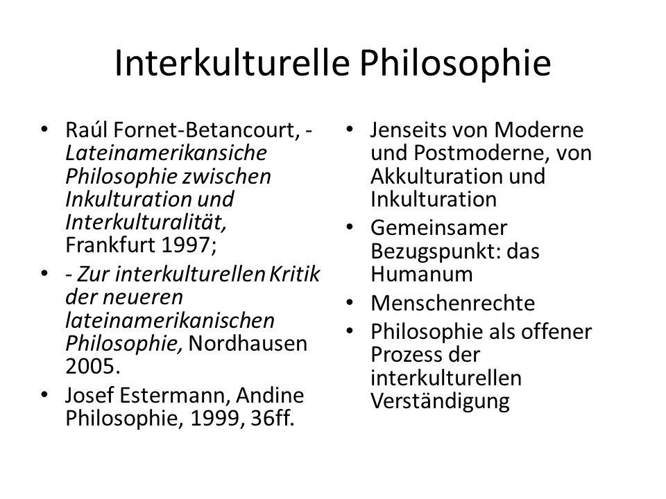 Interkulturelle Philosophie Raúl Fornet-Betancourt, - Lateinamerikansiche Philosophie zwischen Inkulturation und Interkulturalität, Frankfurt 1997; -