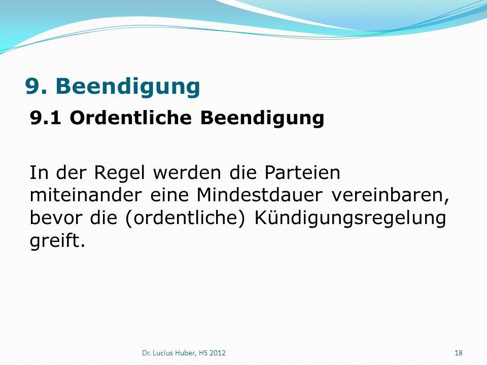 9. Beendigung 9.1 Ordentliche Beendigung In der Regel werden die Parteien miteinander eine Mindestdauer vereinbaren, bevor die (ordentliche) Kündigung