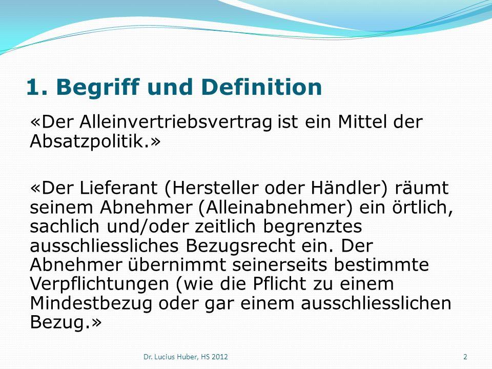 1. Begriff und Definition «Der Alleinvertriebsvertrag ist ein Mittel der Absatzpolitik.» «Der Lieferant (Hersteller oder Händler) räumt seinem Abnehme