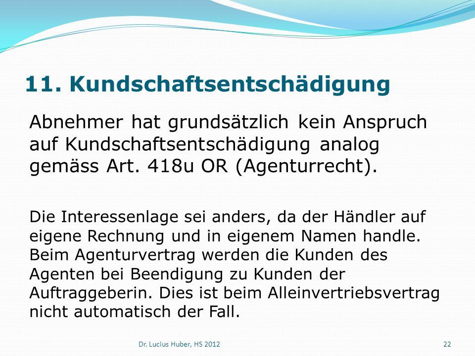 11. Kundschaftsentschädigung Abnehmer hat grundsätzlich kein Anspruch auf Kundschaftsentschädigung analog gemäss Art. 418u OR (Agenturrecht). Die Inte
