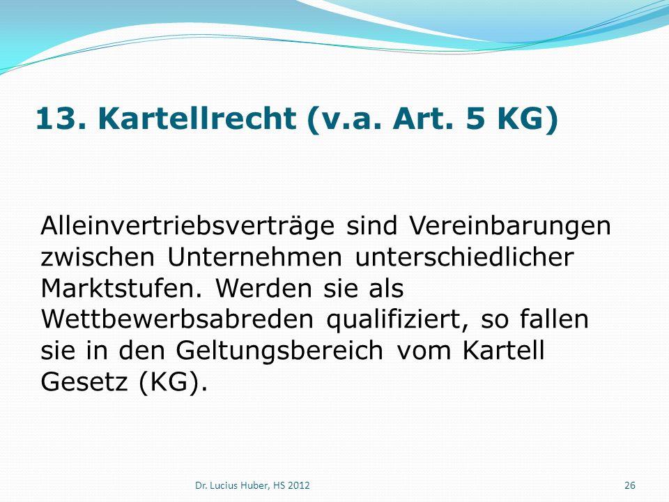 13. Kartellrecht (v.a. Art. 5 KG) Alleinvertriebsverträge sind Vereinbarungen zwischen Unternehmen unterschiedlicher Marktstufen. Werden sie als Wettb