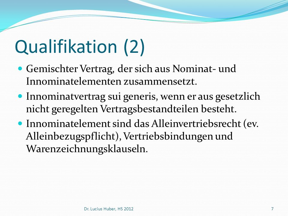 Qualifikation (2) Gemischter Vertrag, der sich aus Nominat- und Innominatelementen zusammensetzt. Innominatvertrag sui generis, wenn er aus gesetzlich