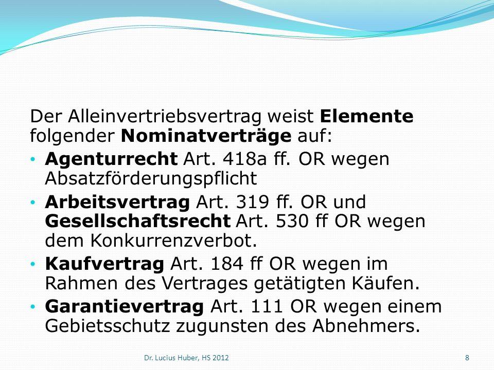 Der Alleinvertriebsvertrag weist Elemente folgender Nominatverträge auf: Agenturrecht Art. 418a ff. OR wegen Absatzförderungspflicht Arbeitsvertrag Ar