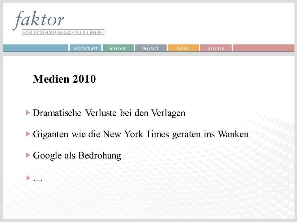Medien 2010 Dramatische Verluste bei den Verlagen Giganten wie die New York Times geraten ins Wanken Google als Bedrohung …