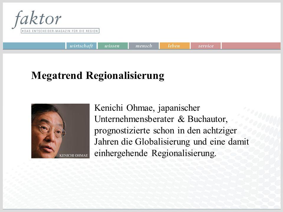 Megatrend Regionalisierung Kenichi Ohmae, japanischer Unternehmensberater & Buchautor, prognostizierte schon in den achtziger Jahren die Globalisierun