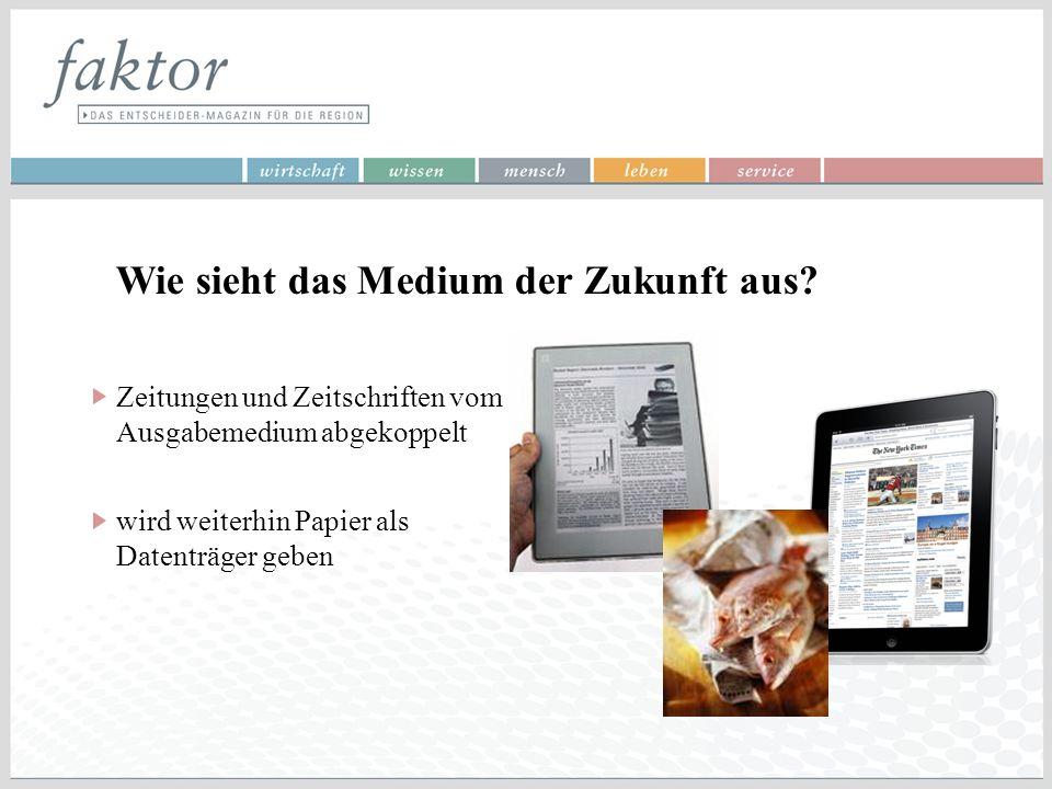 Wie sieht das Medium der Zukunft aus? Zeitungen und Zeitschriften vom Ausgabemedium abgekoppelt wird weiterhin Papier als Datenträger geben