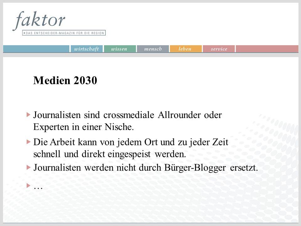 Medien 2030 Journalisten sind crossmediale Allrounder oder Experten in einer Nische. Die Arbeit kann von jedem Ort und zu jeder Zeit schnell und direk