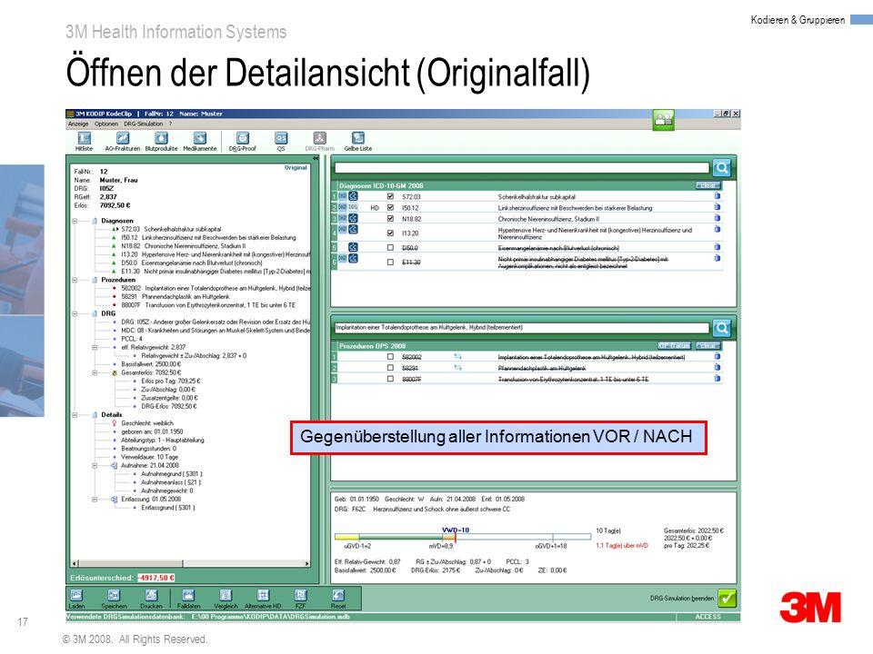 17 3M Health Information Systems Kodieren & Gruppieren © 3M 2008. All Rights Reserved. Öffnen der Detailansicht (Originalfall) Gegenüberstellung aller