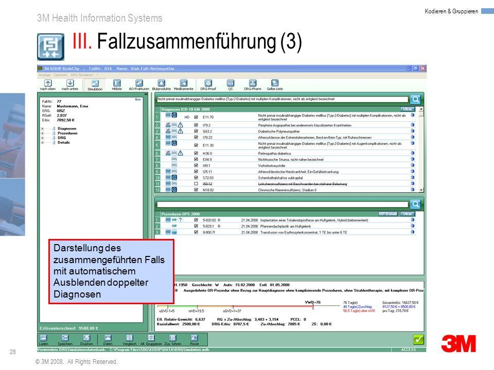 28 3M Health Information Systems Kodieren & Gruppieren © 3M 2008. All Rights Reserved. III. Fallzusammenführung (3) Darstellung des zusammengeführten