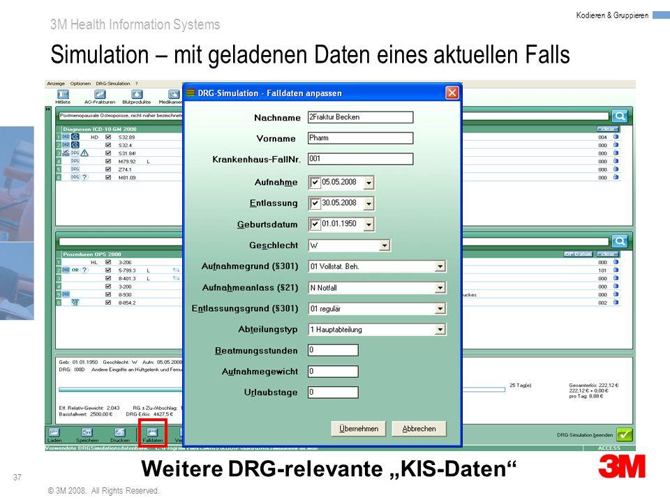 37 3M Health Information Systems Kodieren & Gruppieren © 3M 2008. All Rights Reserved. Simulation – mit geladenen Daten eines aktuellen Falls Weitere