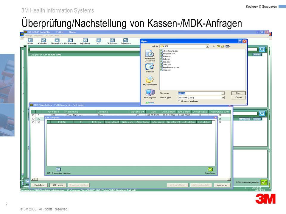 5 3M Health Information Systems Kodieren & Gruppieren © 3M 2008. All Rights Reserved. Überprüfung/Nachstellung von Kassen-/MDK-Anfragen