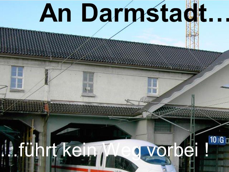 An Darmstadt… …führt kein Weg vorbei !