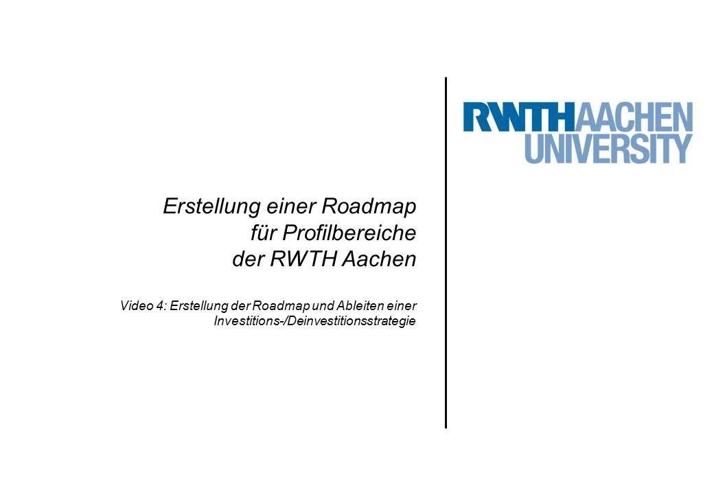 Erstellung einer Roadmap für Profilbereiche der RWTH Aachen Video 4: Erstellung der Roadmap und Ableiten einer Investitions-/Deinvestitionsstrategie