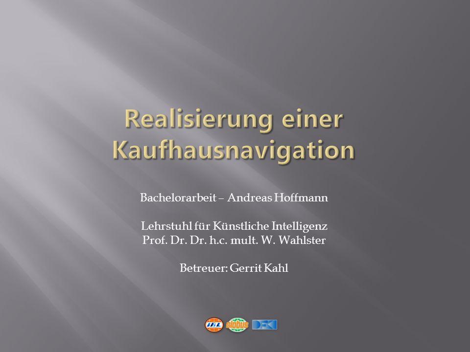 Bachelorarbeit – Andreas Hoffmann Lehrstuhl für Künstliche Intelligenz Prof.