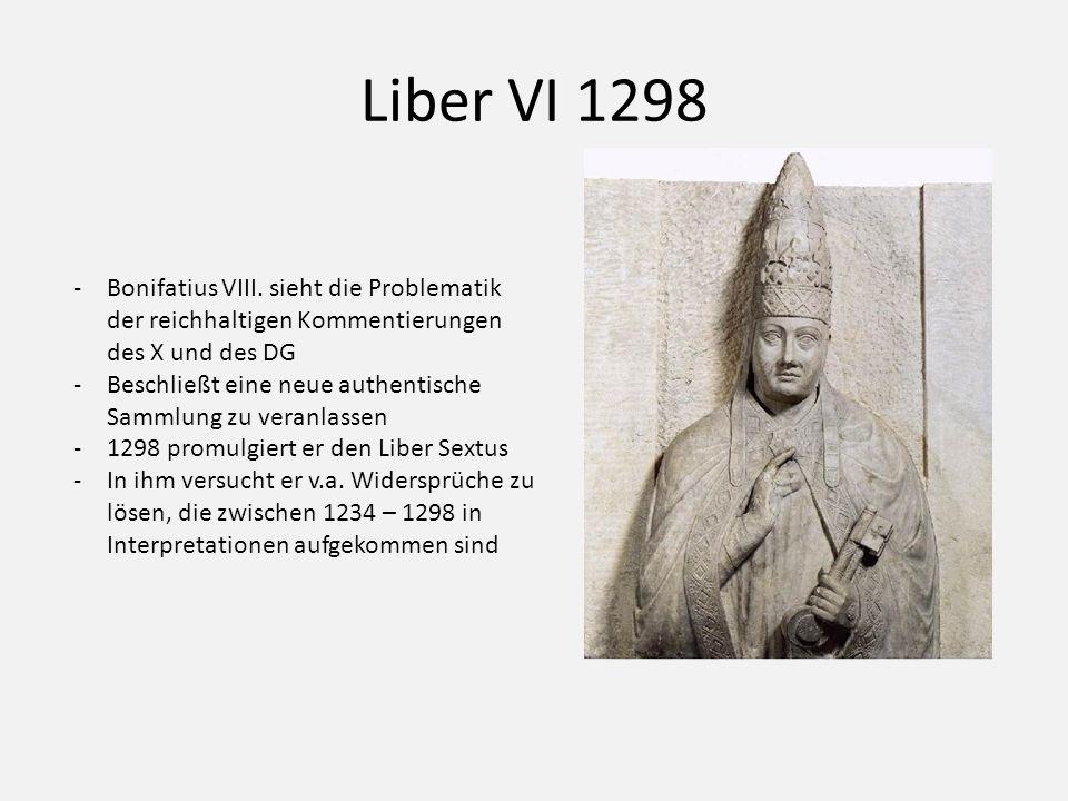 Liber VI 1298 -Bonifatius VIII. sieht die Problematik der reichhaltigen Kommentierungen des X und des DG -Beschließt eine neue authentische Sammlung z