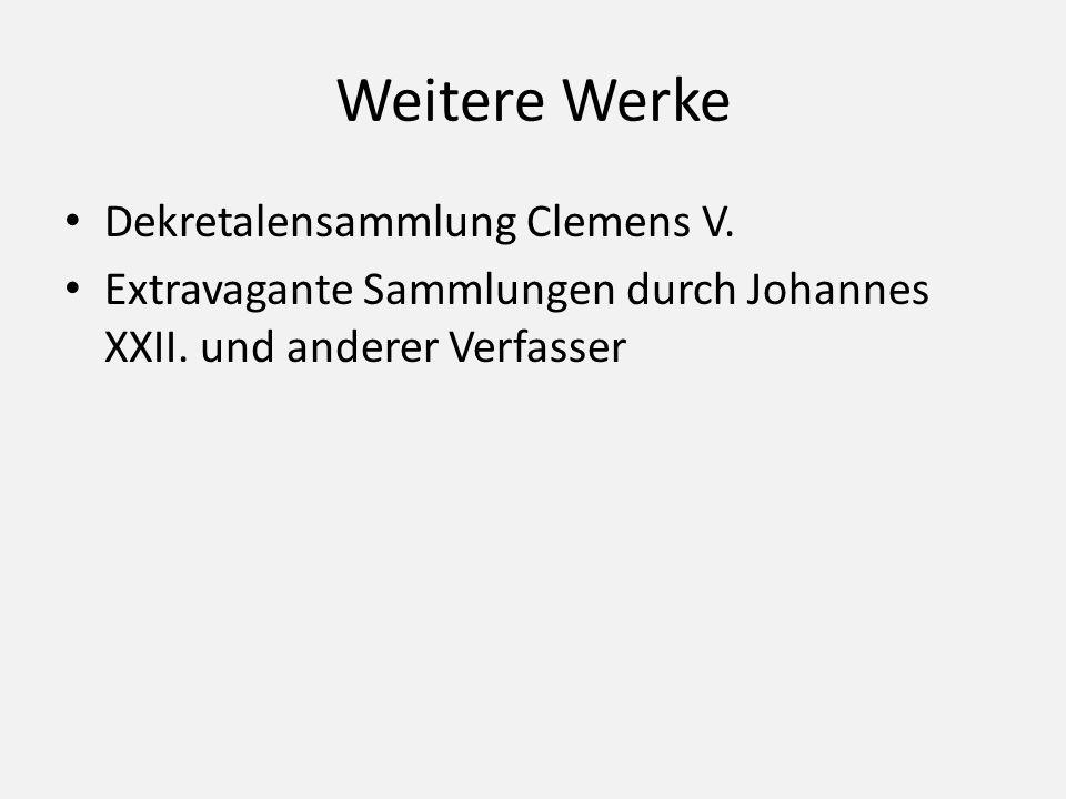Weitere Werke Dekretalensammlung Clemens V. Extravagante Sammlungen durch Johannes XXII. und anderer Verfasser