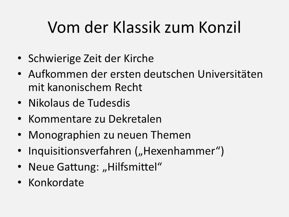 Vom der Klassik zum Konzil Schwierige Zeit der Kirche Aufkommen der ersten deutschen Universitäten mit kanonischem Recht Nikolaus de Tudesdis Kommenta