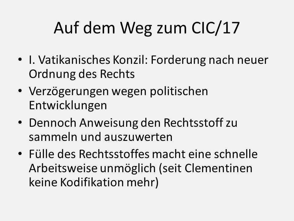 Auf dem Weg zum CIC/17 I. Vatikanisches Konzil: Forderung nach neuer Ordnung des Rechts Verzögerungen wegen politischen Entwicklungen Dennoch Anweisun
