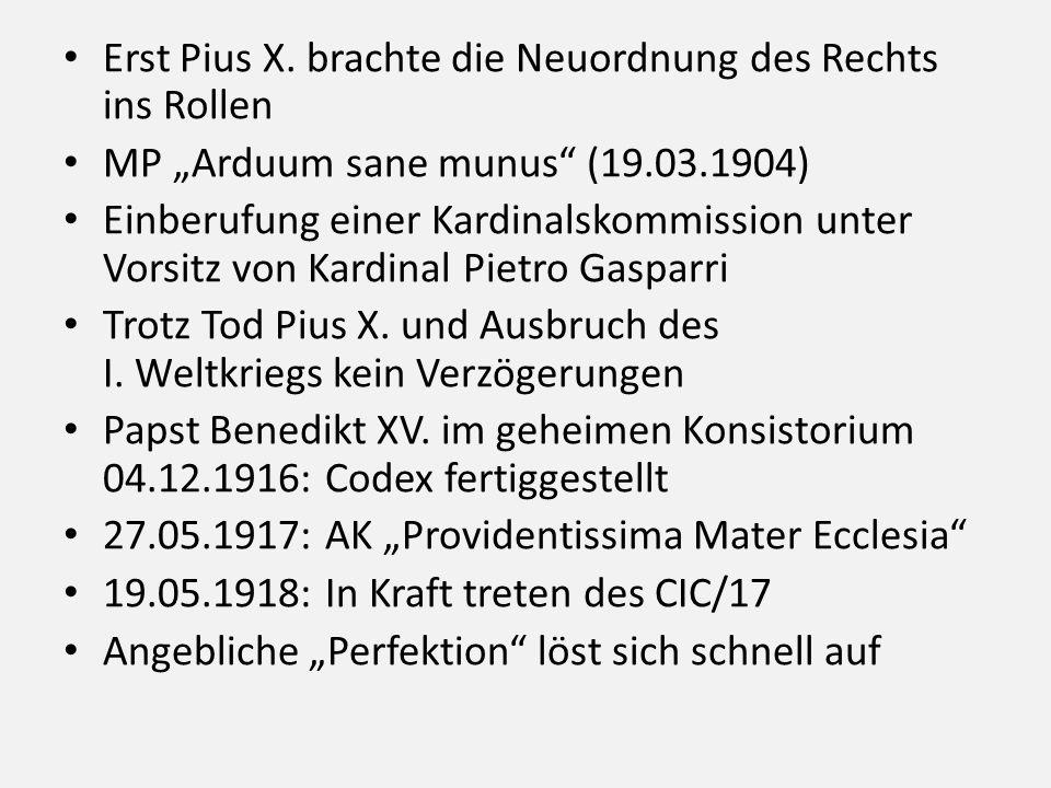 """Erst Pius X. brachte die Neuordnung des Rechts ins Rollen MP """"Arduum sane munus"""" (19.03.1904) Einberufung einer Kardinalskommission unter Vorsitz von"""