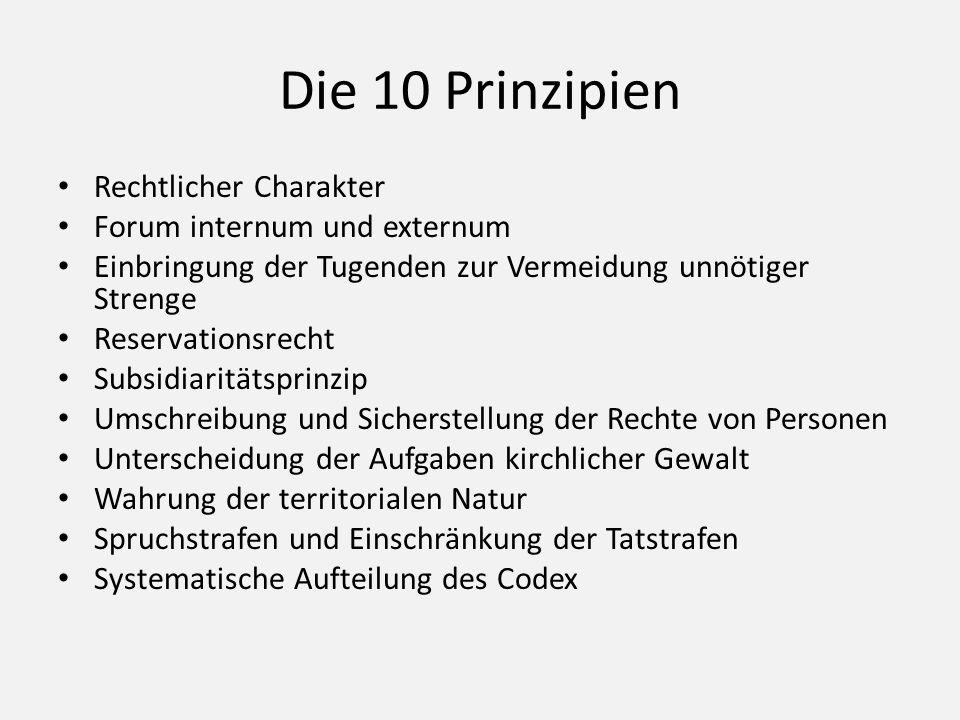 Die 10 Prinzipien Rechtlicher Charakter Forum internum und externum Einbringung der Tugenden zur Vermeidung unnötiger Strenge Reservationsrecht Subsid