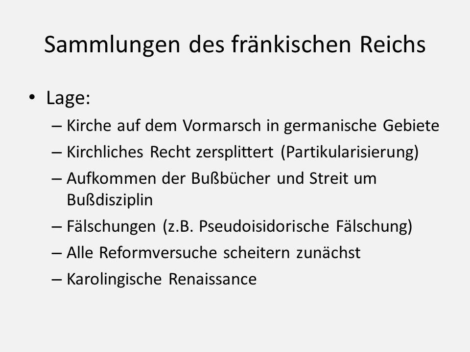 Sammlungen des fränkischen Reichs Lage: – Kirche auf dem Vormarsch in germanische Gebiete – Kirchliches Recht zersplittert (Partikularisierung) – Aufkommen der Bußbücher und Streit um Bußdisziplin – Fälschungen (z.B.