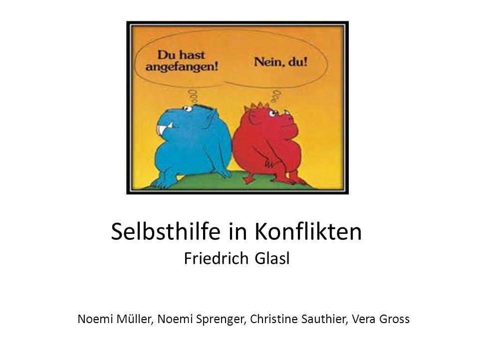Selbsthilfe in Konflikten Friedrich Glasl Noemi Müller, Noemi Sprenger, Christine Sauthier, Vera Gross