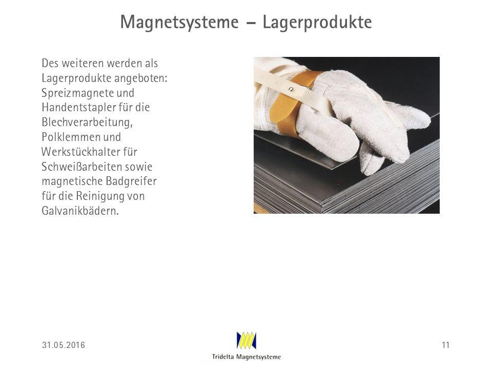 Magnetsysteme – Lagerprodukte Des weiteren werden als Lagerprodukte angeboten: Spreizmagnete und Handentstapler für die Blechverarbeitung, Polklemmen und Werkstückhalter für Schweißarbeiten sowie magnetische Badgreifer für die Reinigung von Galvanikbädern.