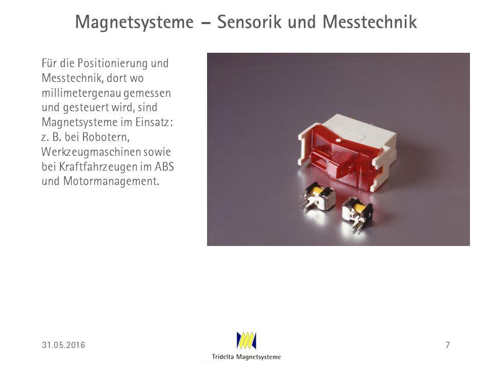 Magnetsysteme – Sensorik und Messtechnik Für die Positionierung und Messtechnik, dort wo millimetergenau gemessen und gesteuert wird, sind Magnetsyste
