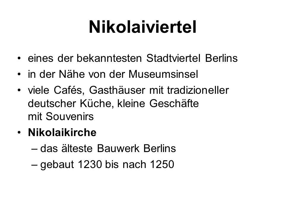 Nikolaiviertel eines der bekanntesten Stadtviertel Berlins in der Nähe von der Museumsinsel viele Cafés, Gasthäuser mit tradizioneller deutscher Küche, kleine Geschäfte mit Souvenirs Nikolaikirche –das älteste Bauwerk Berlins –gebaut 1230 bis nach 1250