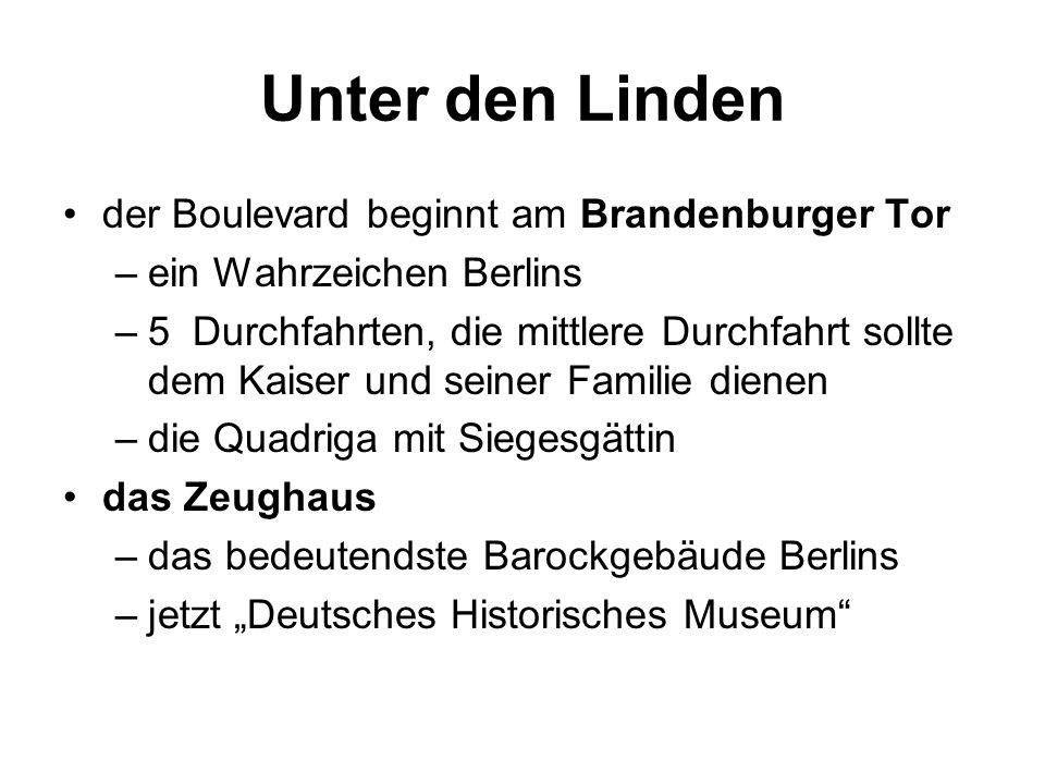 """Unter den Linden der Boulevard beginnt am Brandenburger Tor –ein Wahrzeichen Berlins –5 Durchfahrten, die mittlere Durchfahrt sollte dem Kaiser und seiner Familie dienen –die Quadriga mit Siegesgättin das Zeughaus –das bedeutendste Barockgebäude Berlins –jetzt """"Deutsches Historisches Museum"""