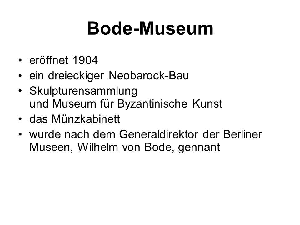 Bode-Museum eröffnet 1904 ein dreieckiger Neobarock-Bau Skulpturensammlung und Museum für Byzantinische Kunst das Münzkabinett wurde nach dem Generaldirektor der Berliner Museen, Wilhelm von Bode, gennant