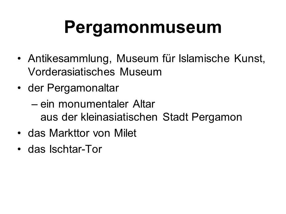 Pergamonmuseum Antikesammlung, Museum für Islamische Kunst, Vorderasiatisches Museum der Pergamonaltar –ein monumentaler Altar aus der kleinasiatischen Stadt Pergamon das Markttor von Milet das Ischtar-Tor