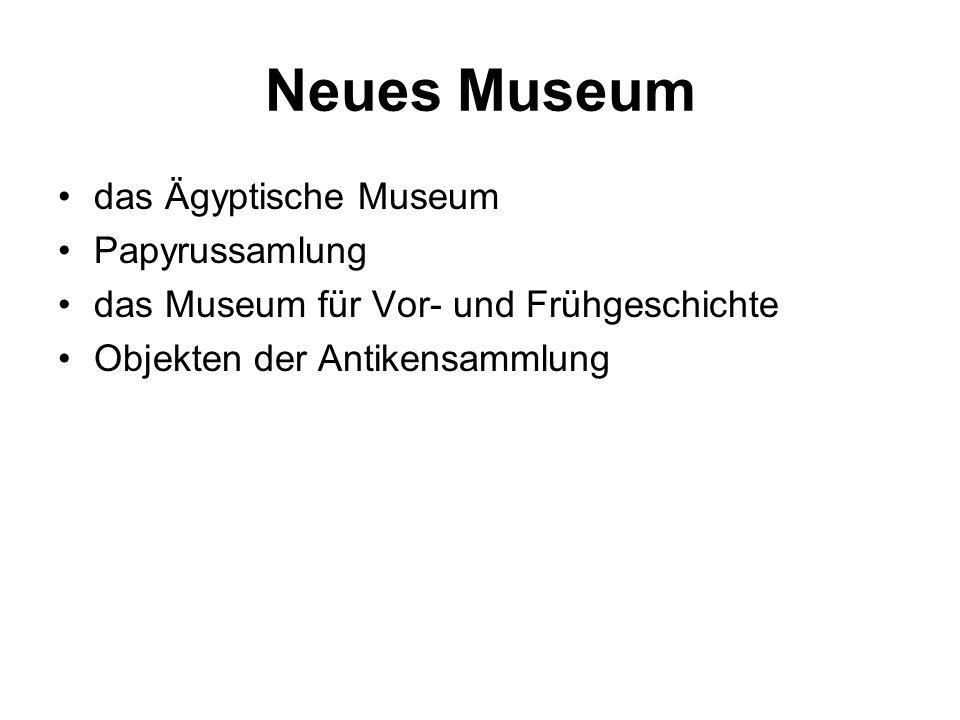 Neues Museum das Ägyptische Museum Papyrussamlung das Museum für Vor- und Frühgeschichte Objekten der Antikensammlung